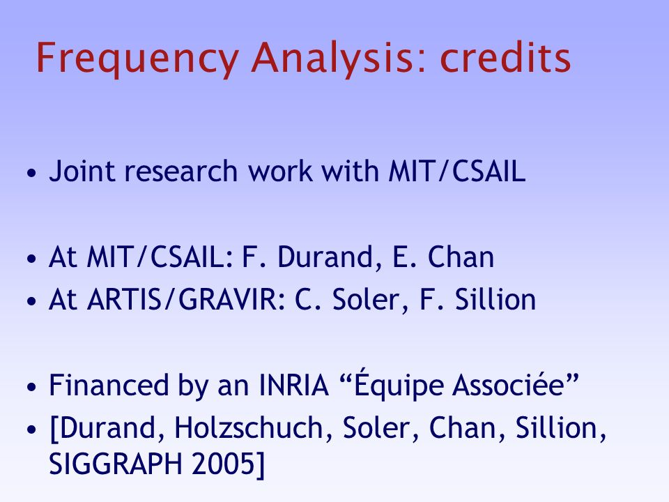 Frequency Analysis: credits Joint research work with MIT/CSAIL At MIT/CSAIL: F.