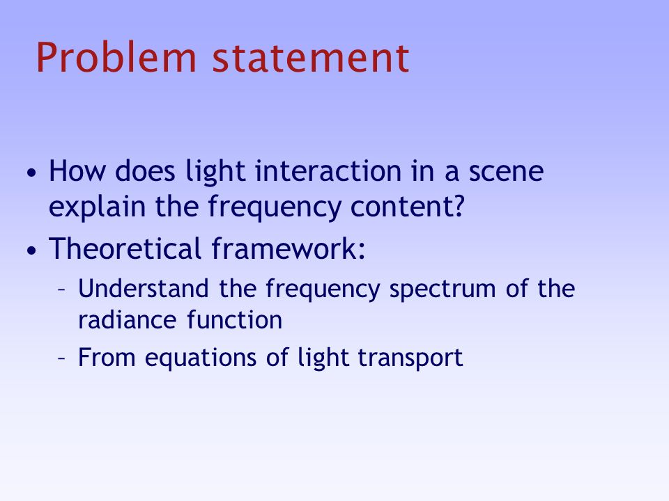 Problem statement How does light interaction in a scene explain the frequency content.