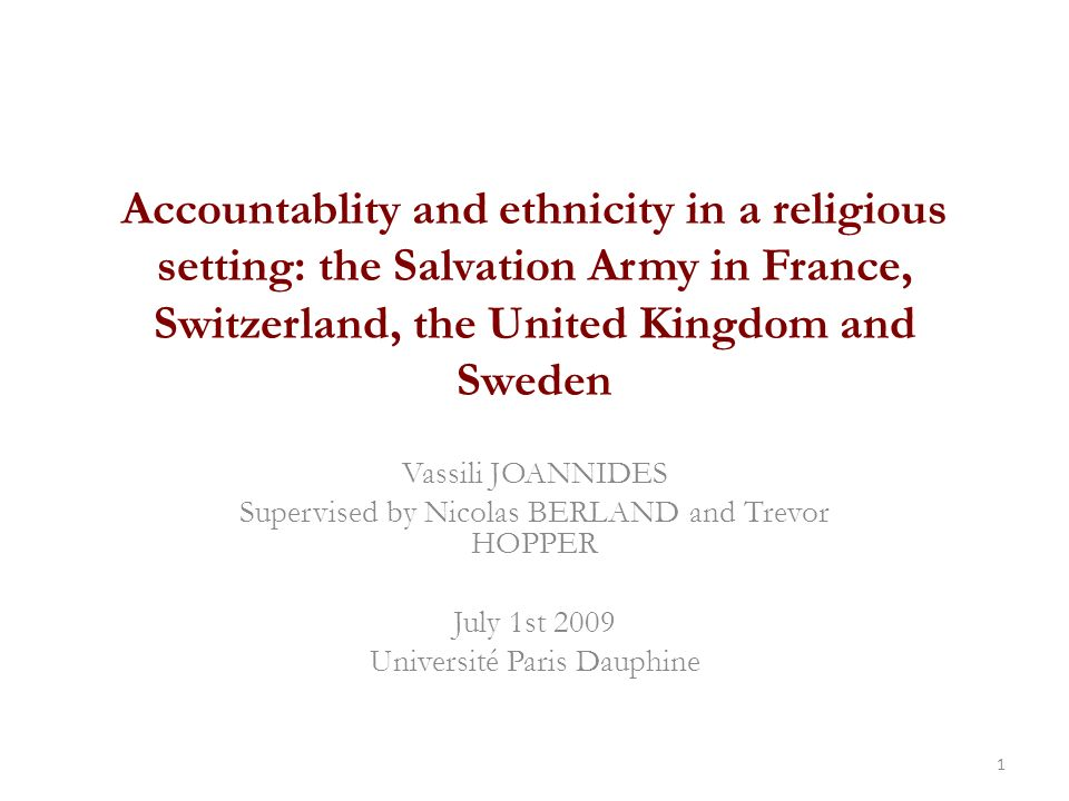 Accountablity and ethnicity in a religious setting: the Salvation Army in France, Switzerland, the United Kingdom and Sweden Vassili JOANNIDES Supervised by Nicolas BERLAND and Trevor HOPPER July 1st 2009 Université Paris Dauphine 1