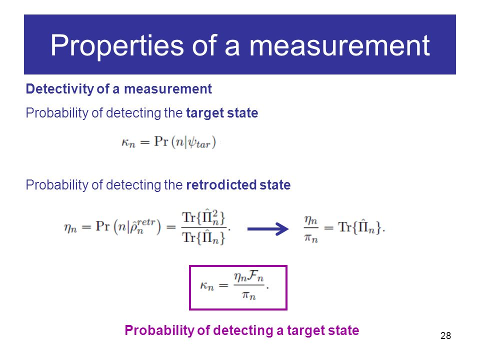 28 Detectivity of a measurement Probability of detecting the target state Probability of detecting the retrodicted state Properties of a measurement Probability of detecting a target state
