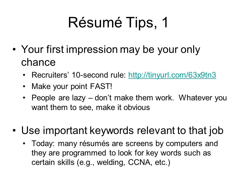 Your first impression may be your only chance Recruiters 10-second rule:   Make your point FAST.