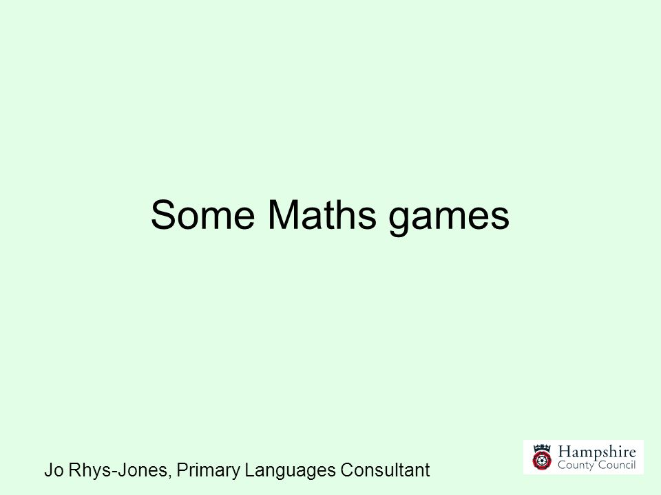 Some Maths games Jo Rhys-Jones, Primary Languages Consultant