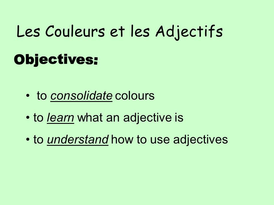Les Couleurs et les Adjectifs to consolidate colours to learn what an adjective is to understand how to use adjectives