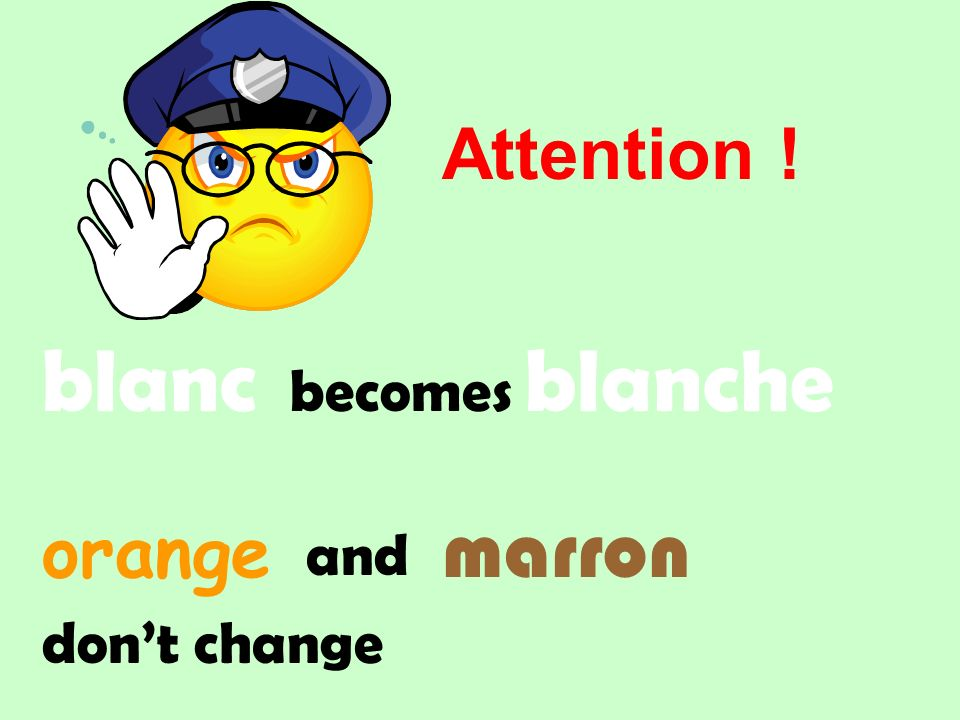 blanc marron orange becomes blanche and dont change Attention !