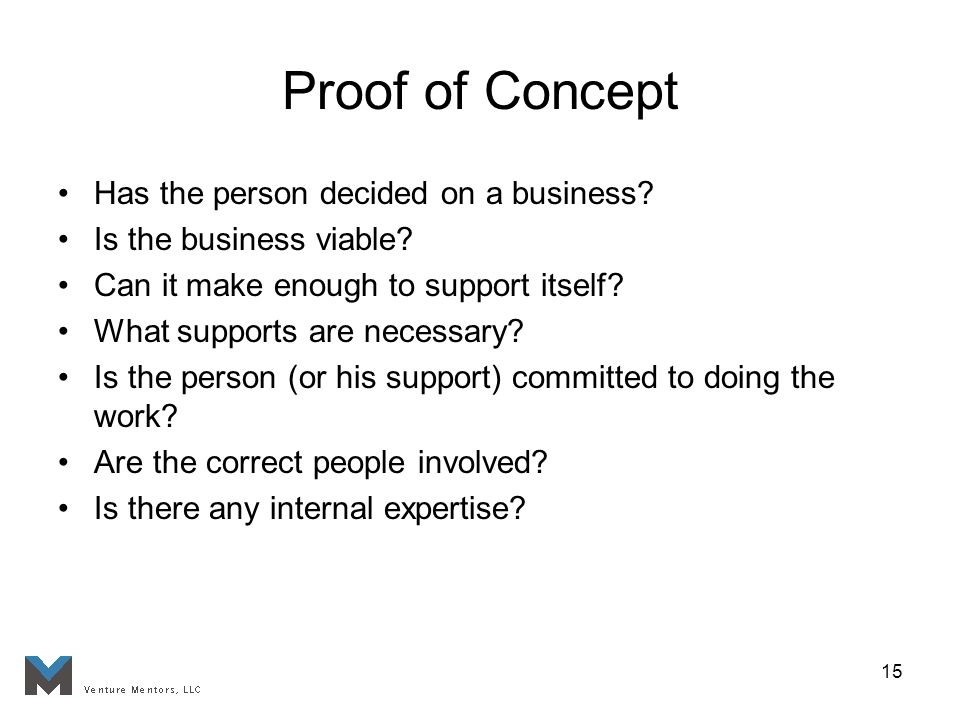 15 Proof of Concept Has the person decided on a business.