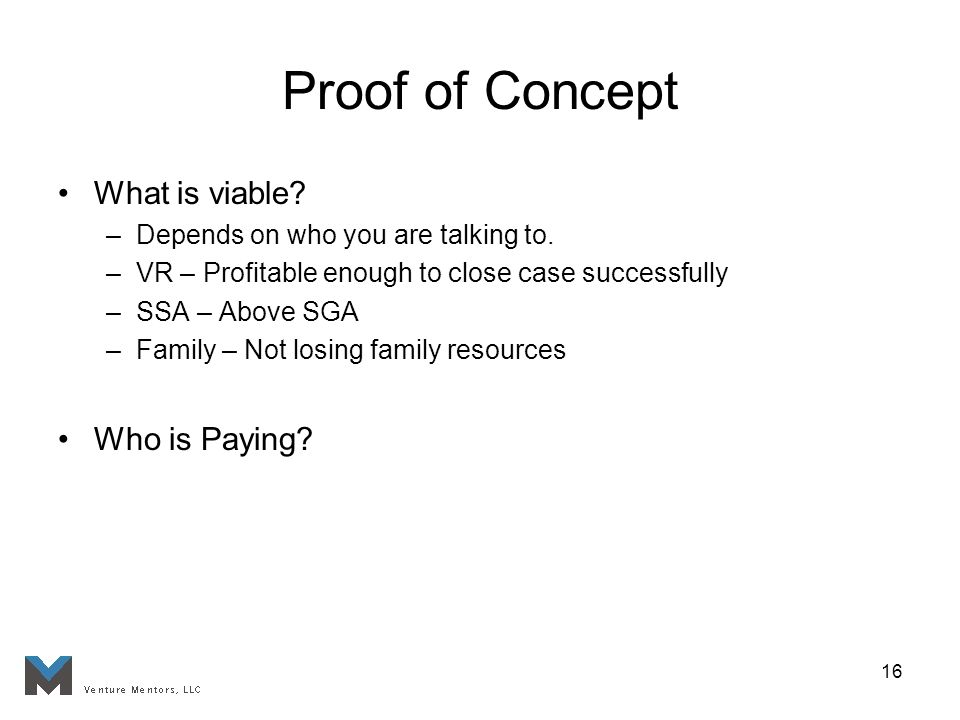 16 Proof of Concept What is viable. –Depends on who you are talking to.