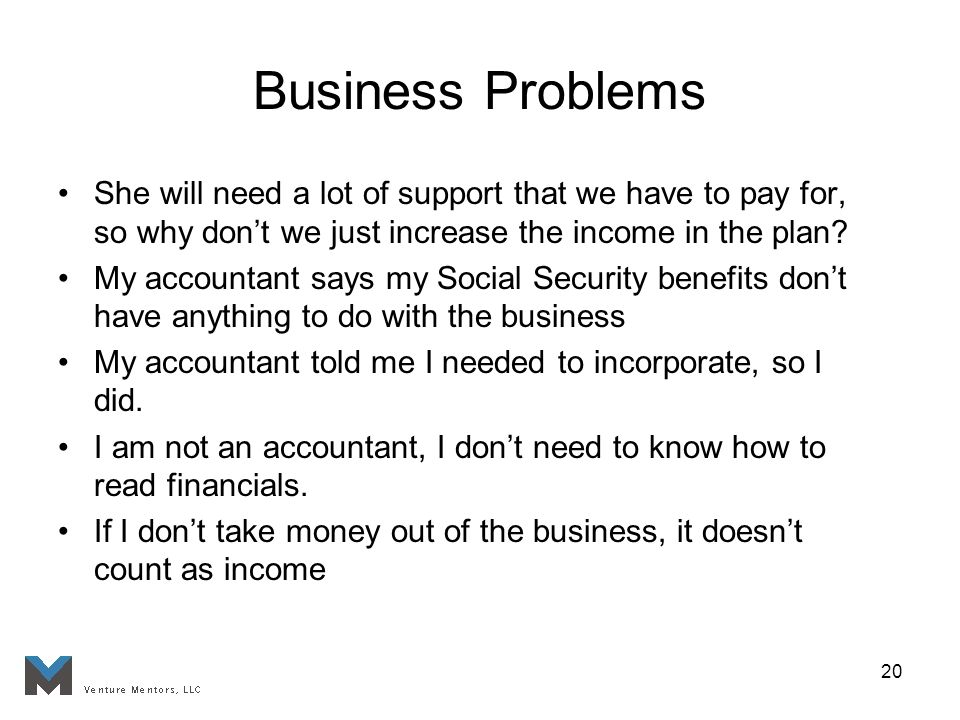 20 Business Problems She will need a lot of support that we have to pay for, so why dont we just increase the income in the plan.