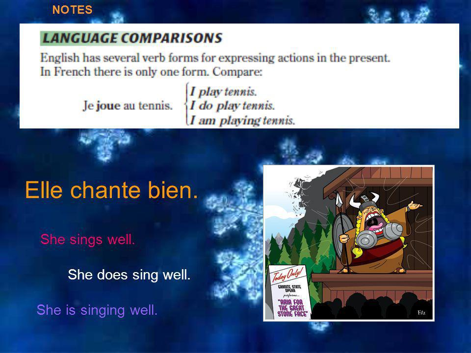 Elle chante bien. She is singing well. She sings well. She does sing well. NOTES