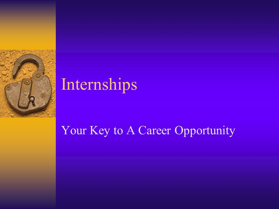 Internships Your Key to A Career Opportunity