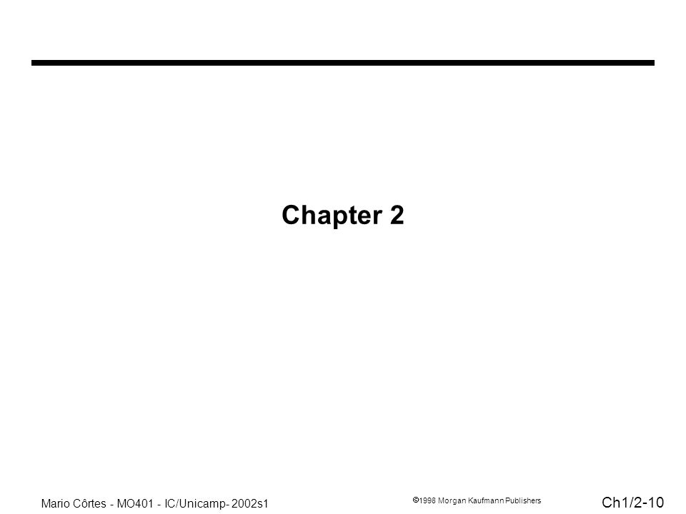 Mario Côrtes - MO401 - IC/Unicamp- 2002s1 Ch1/ Morgan Kaufmann Publishers Chapter 2