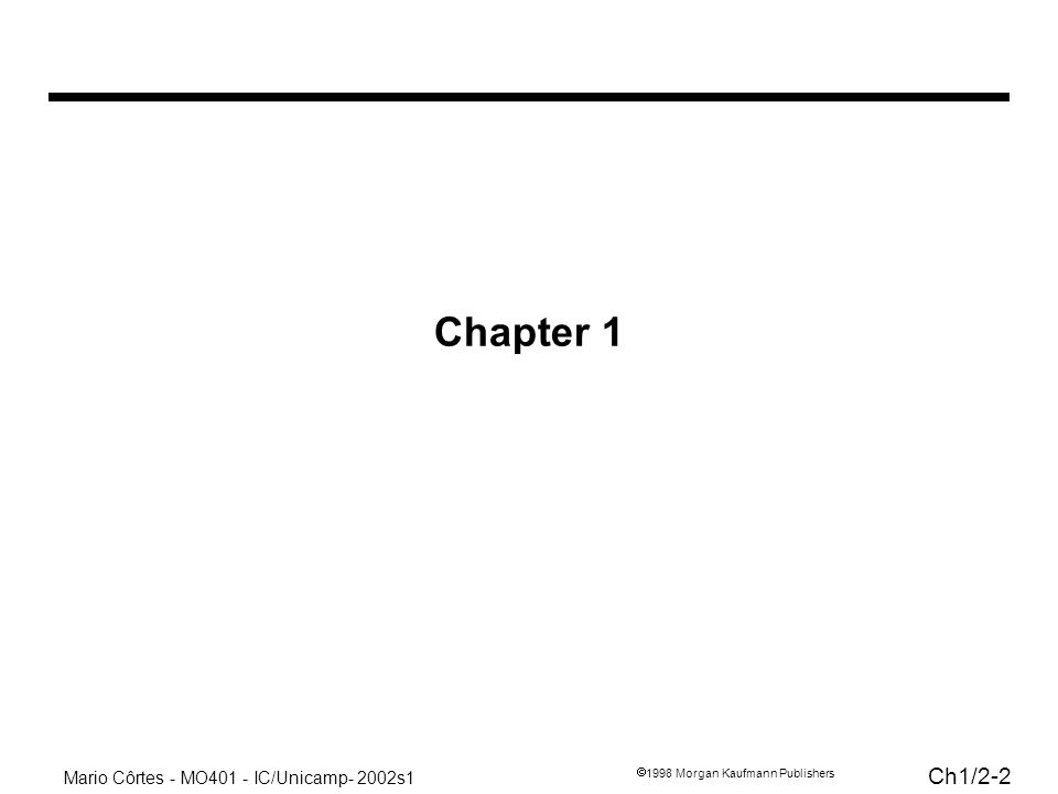 Mario Côrtes - MO401 - IC/Unicamp- 2002s1 Ch1/ Morgan Kaufmann Publishers Chapter 1