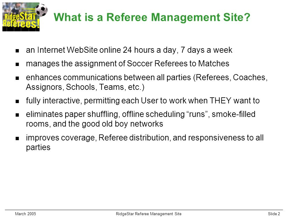 March 2005RidgeStar Referee Management SiteSlide 2 What is a Referee Management Site.