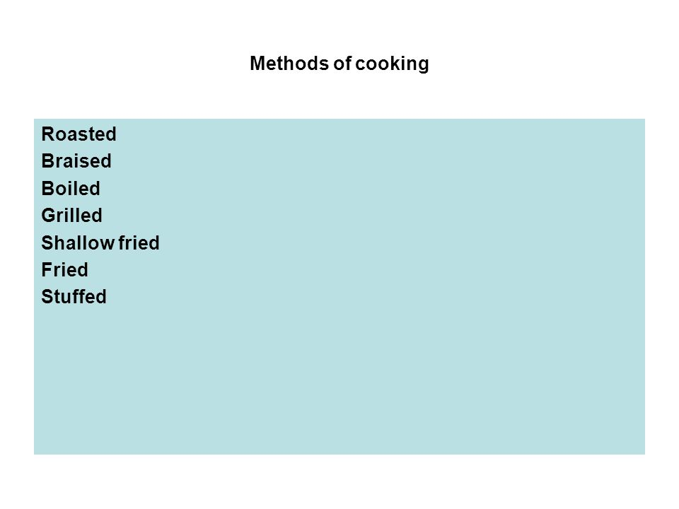 Methods of cooking Roasted Braised Boiled Grilled Shallow fried Fried Stuffed