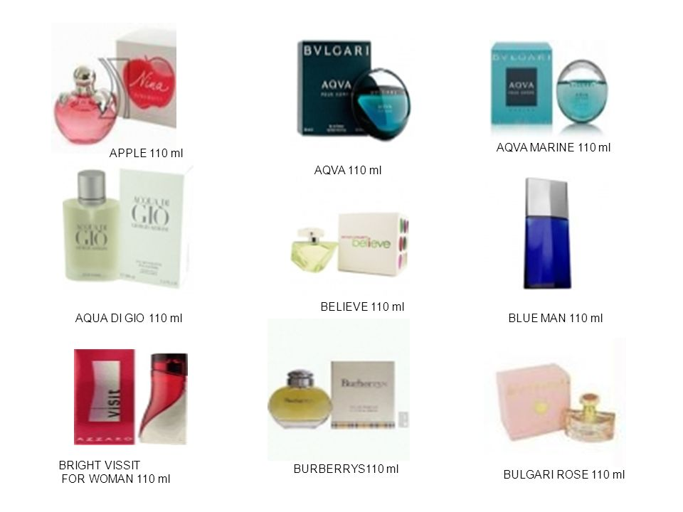 AQVA 110 ml AQUA DI GIO 110 ml AQVA MARINE 110 ml BLUE MAN 110 ml BELIEVE 110 ml BRIGHT VISSIT FOR WOMAN 110 ml BURBERRYS110 ml APPLE 110 ml BULGARI ROSE 110 ml