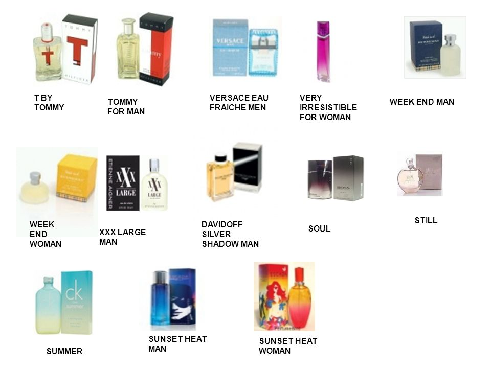 T BY TOMMY TOMMY FOR MAN VERSACE EAU FRAICHE MEN VERY IRRESISTIBLE FOR WOMAN WEEK END MAN WEEK END WOMAN XXX LARGE MAN DAVIDOFF SILVER SHADOW MAN SOUL STILL SUMMER SUNSET HEAT MAN SUNSET HEAT WOMAN