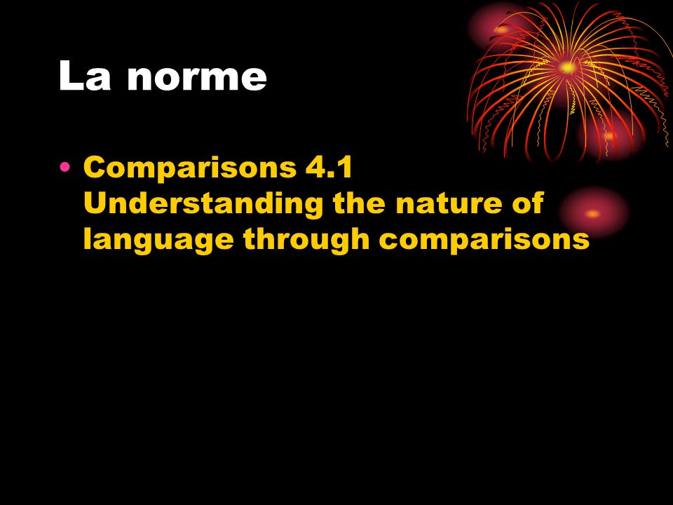 La norme Comparisons 4.1 Understanding the nature of language through comparisons