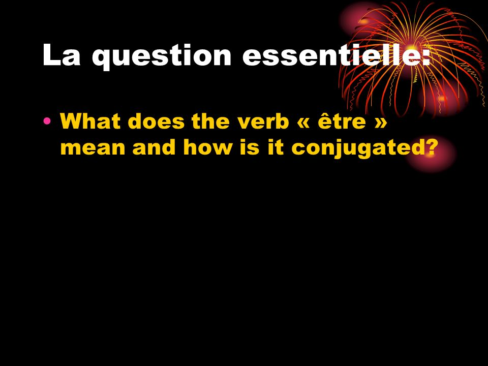 La question essentielle: What does the verb « être » mean and how is it conjugated