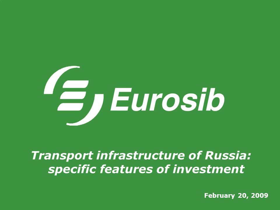 February 20, 2009 Transport infrastructure of Russia: specific features of investment
