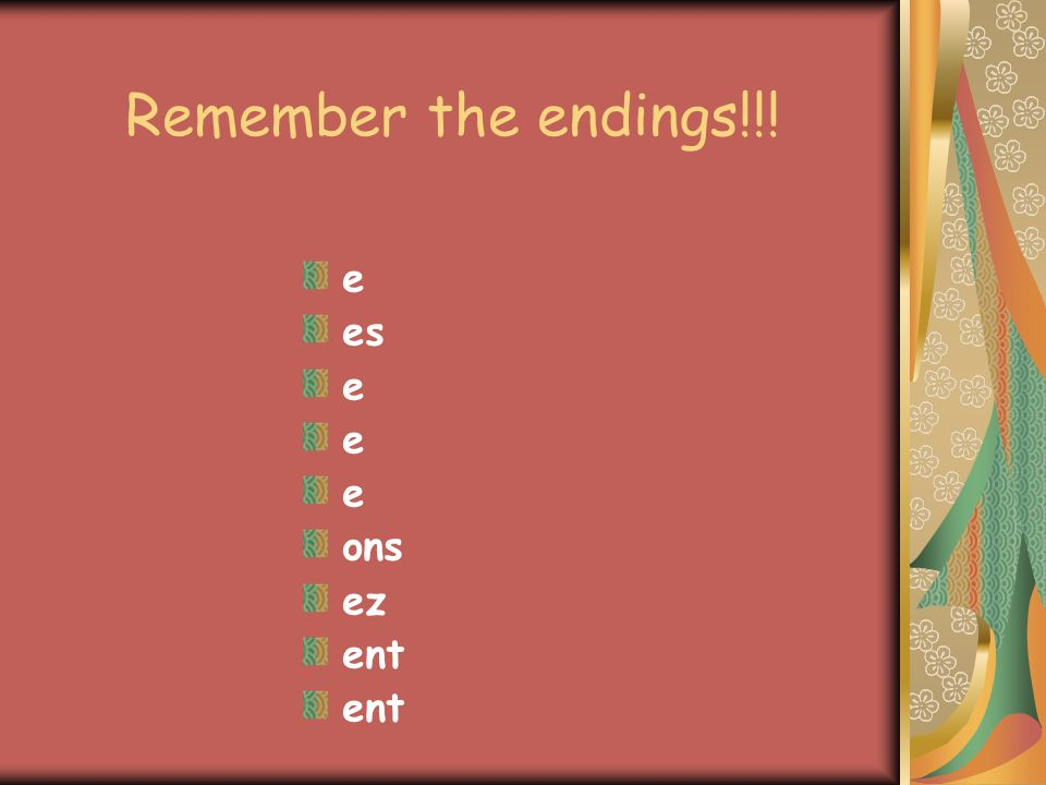 STEP 5 Write the present tense endings at the end of the stem.
