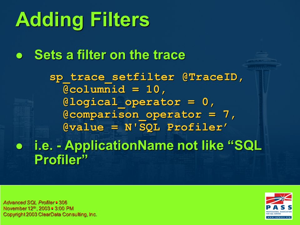 Advanced SQL Profiler 306 November 12 th, 2003 3:00 PM Copyright 2003 ClearData Consulting, Inc.