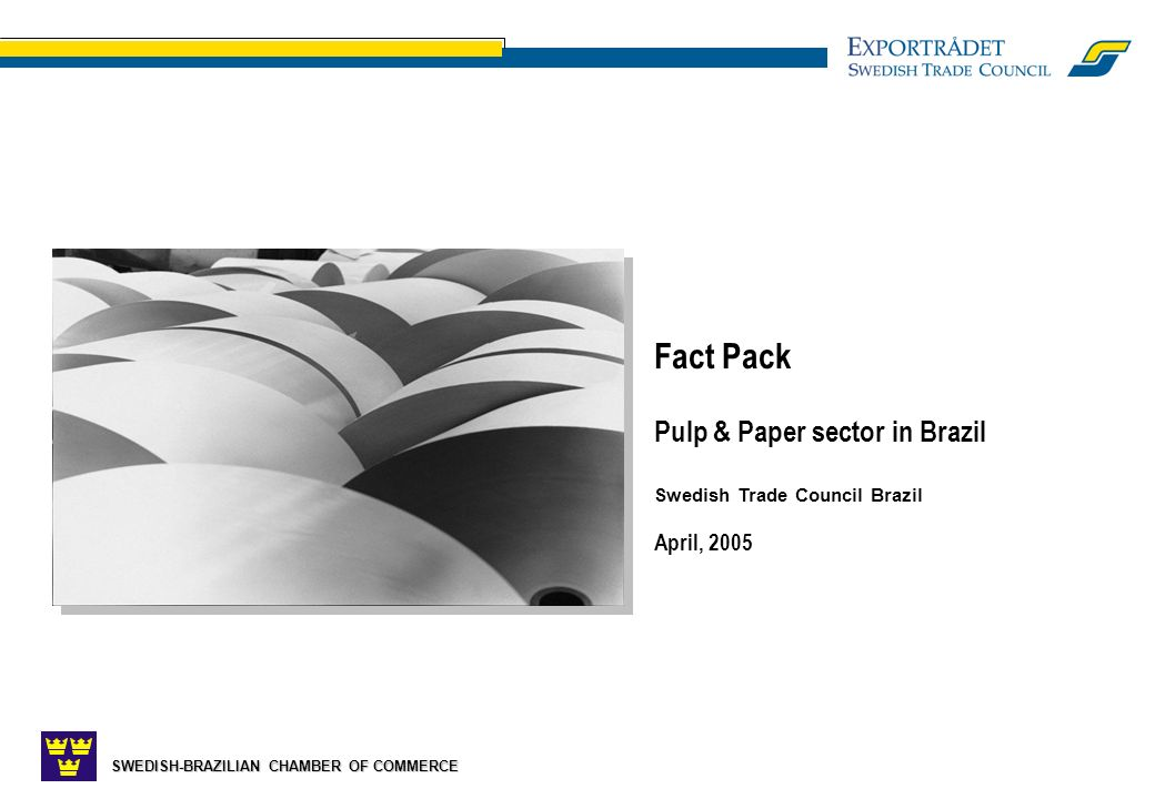 SWEDISH-BRAZILIAN CHAMBER OF COMMERCE Fact Pack Pulp & Paper sector in Brazil Swedish Trade Council Brazil April, 2005