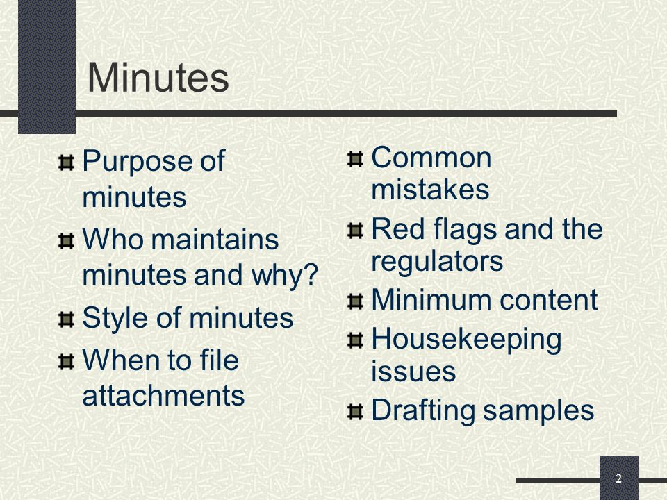 2 Minutes Purpose of minutes Who maintains minutes and why.