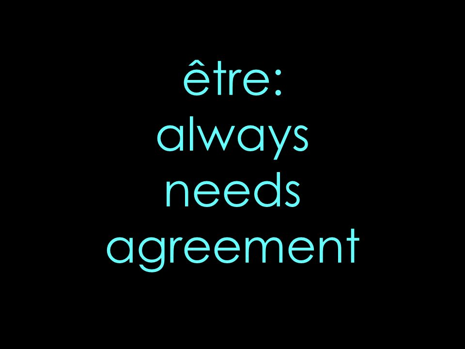 être: always needs agreement