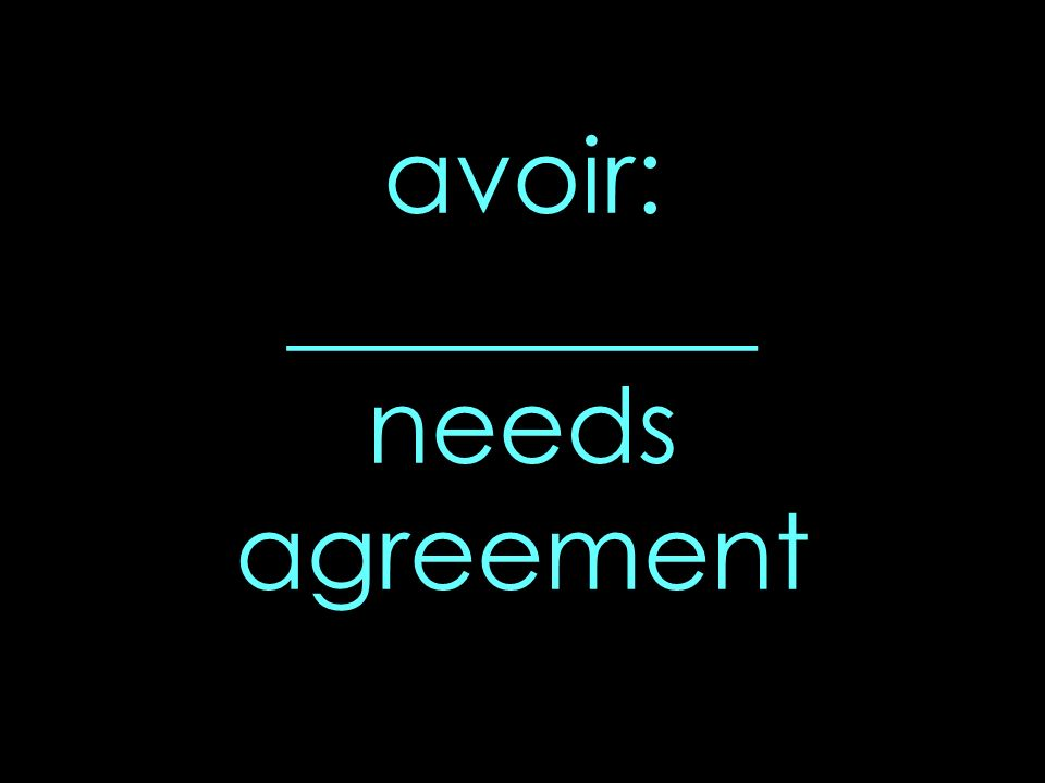 avoir: _________ needs agreement
