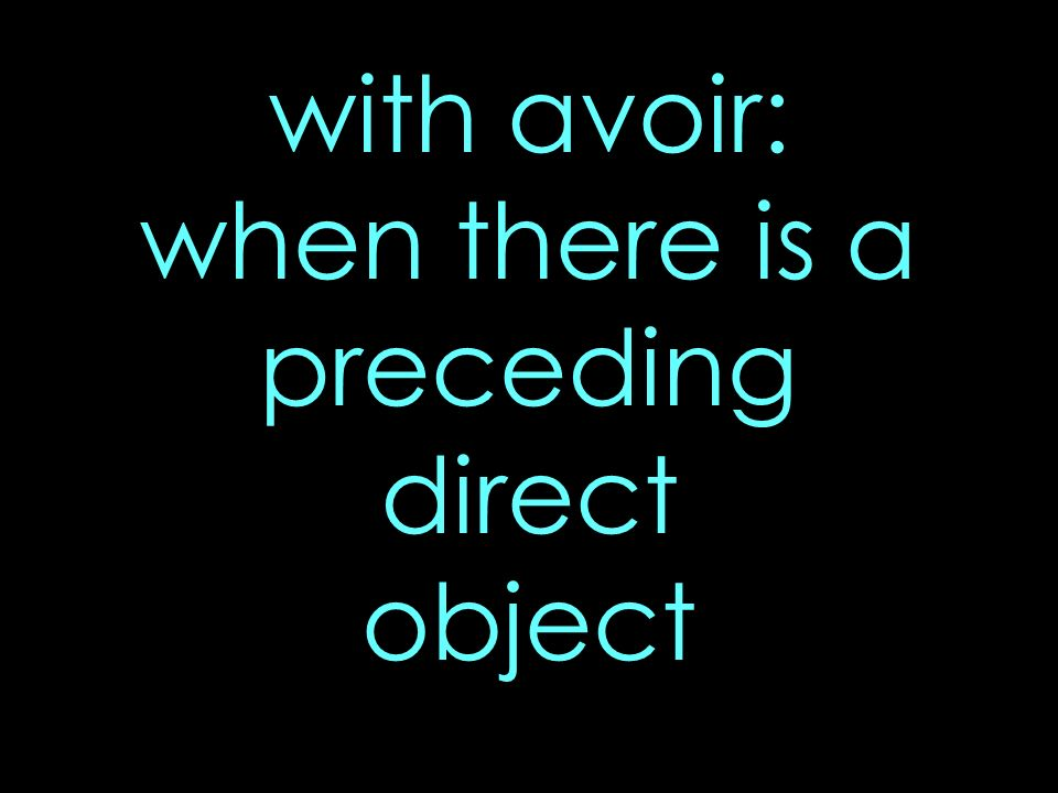 with avoir: when there is a preceding direct object