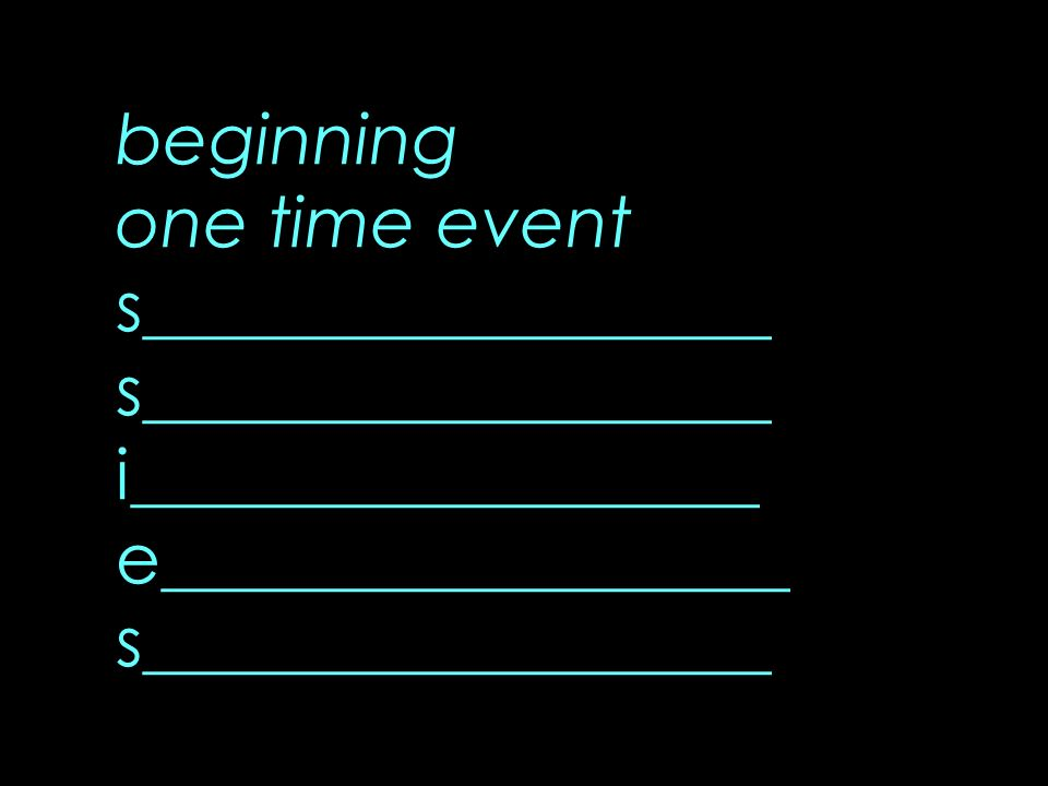 beginning one time event s__________________ s__________________ i__________________ e__________________ s__________________