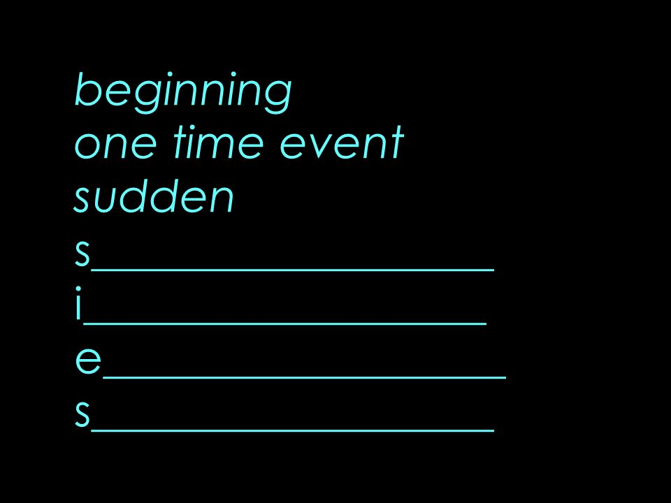 beginning one time event sudden s__________________ i__________________ e__________________ s__________________