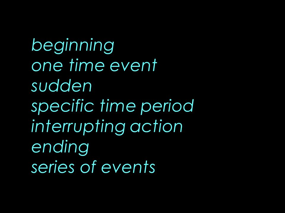 beginning one time event sudden specific time period interrupting action ending series of events