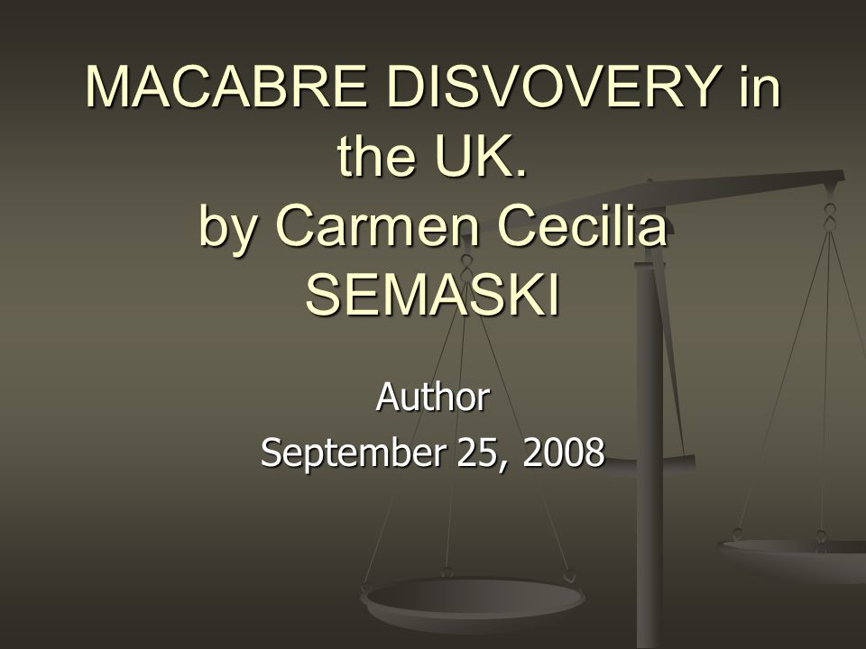 MACABRE DISVOVERY in the UK. by Carmen Cecilia SEMASKI Author September 25, 2008