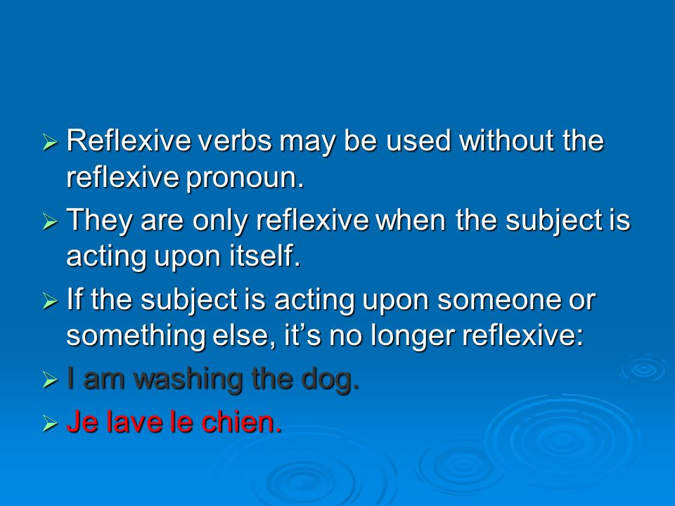 Reflexive verbs may be used without the reflexive pronoun.