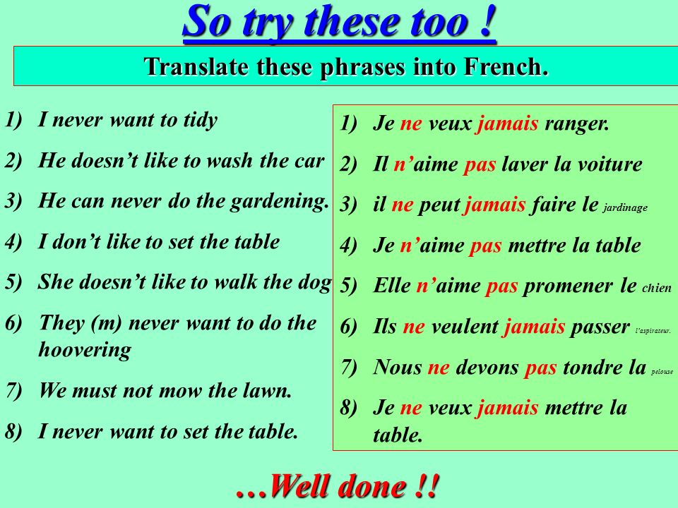 Two verbs together … In French when we have two verbs together, the negative phrase goes around the first verb.