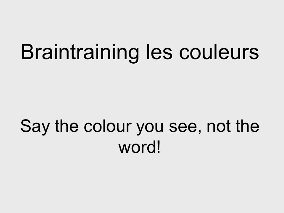 Braintraining les couleurs Braintraining les couleurs Say the colour you see, not the word!