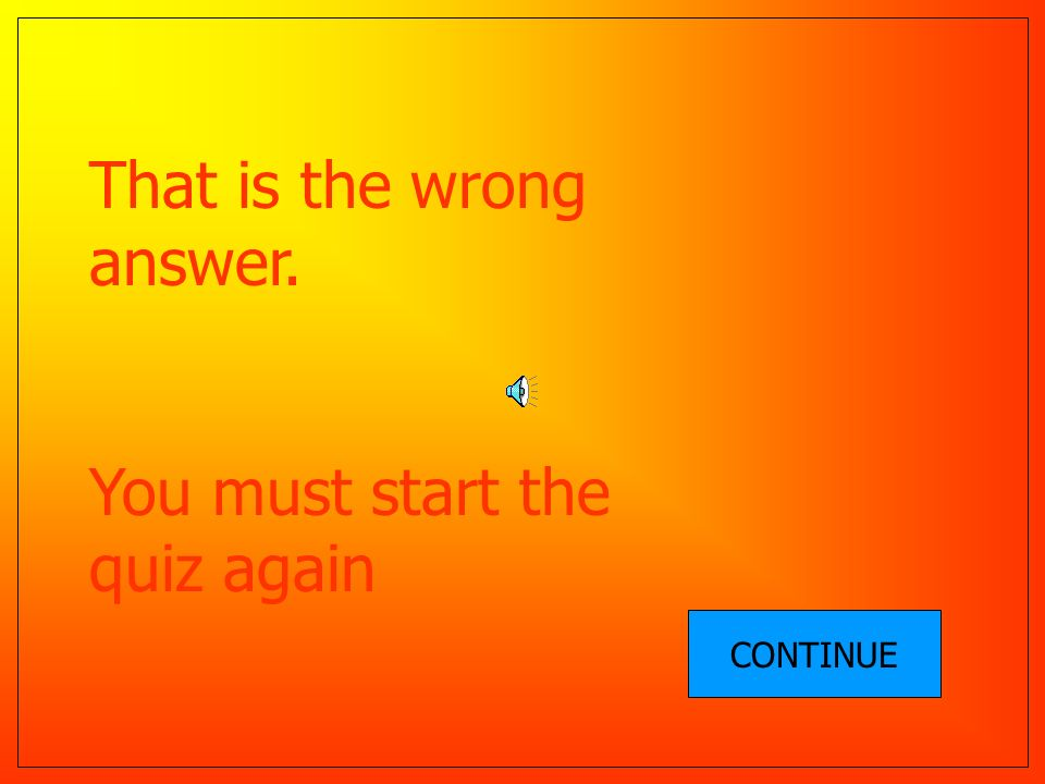 Well done, You have completed the quiz Click the button to end the quiz