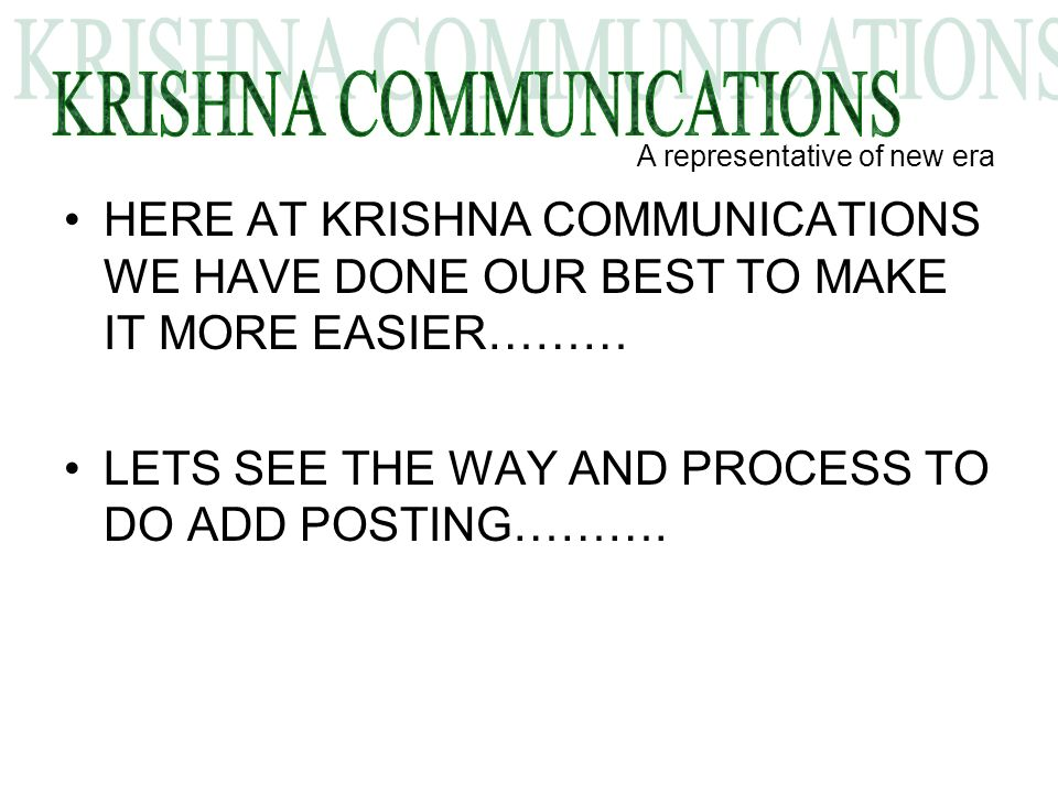 HERE AT KRISHNA COMMUNICATIONS WE HAVE DONE OUR BEST TO MAKE IT MORE EASIER……… LETS SEE THE WAY AND PROCESS TO DO ADD POSTING……….