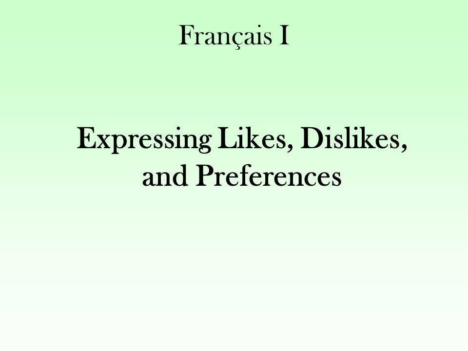 Français I Expressing Likes, Dislikes, and Preferences