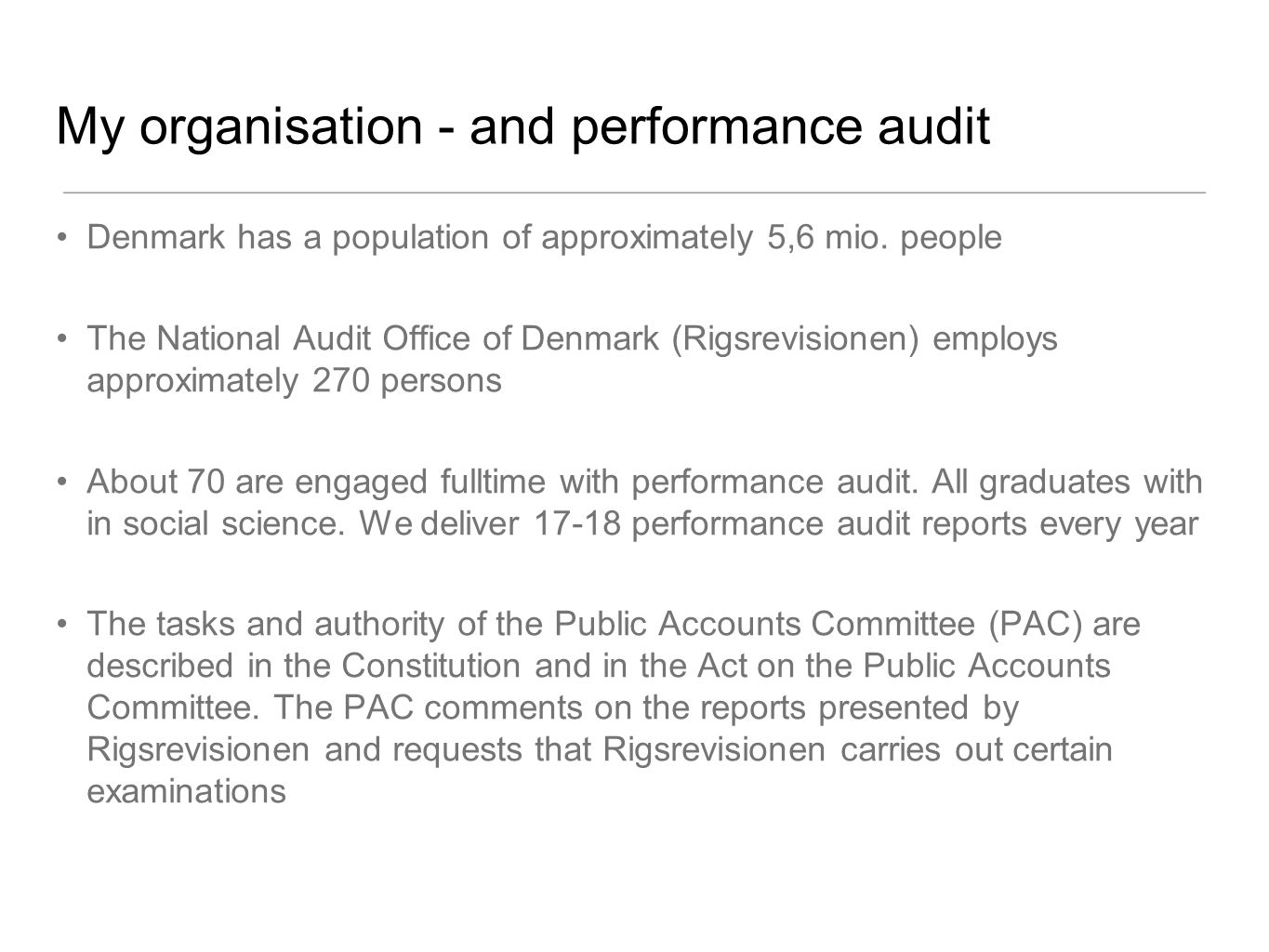 My organisation - and performance audit Denmark has a population of approximately 5,6 mio.