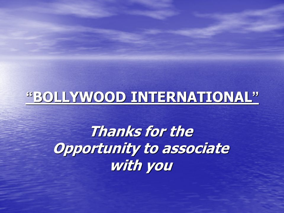 BOLLYWOOD INTERNATIONAL BOLLYWOOD INTERNATIONAL Thanks for the Opportunity to associate with you