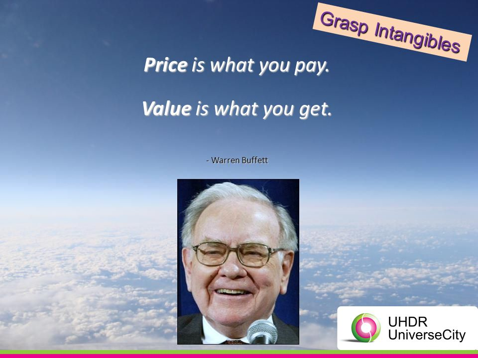 Price is what you pay. Value is what you get. - Warren Buffett Grasp Intangibles