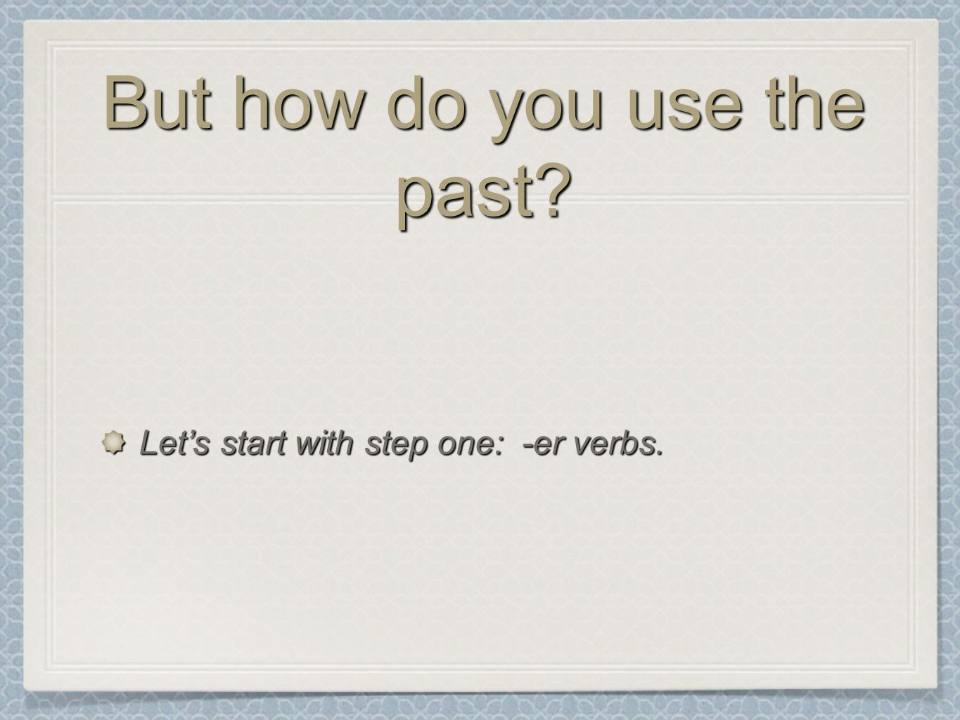 But how do you use the past Lets start with step one: -er verbs.