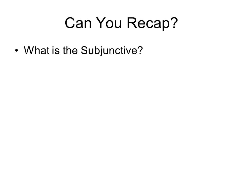 Can You Recap What is the Subjunctive