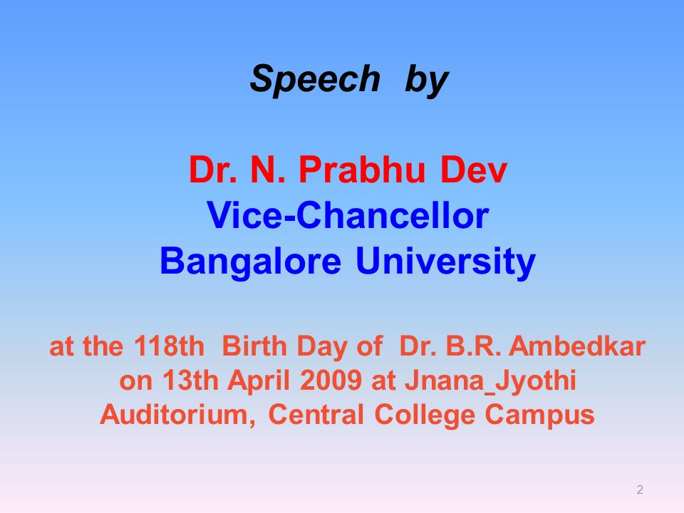 2 Speech by Dr. N. Prabhu Dev Vice-Chancellor Bangalore University at the 118th Birth Day of Dr.