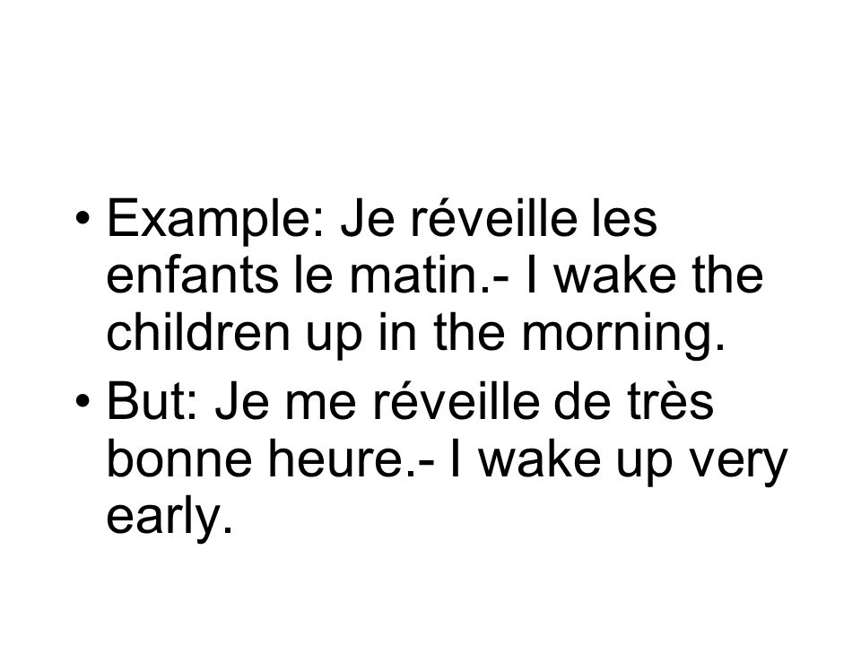 Example: Je réveille les enfants le matin.- I wake the children up in the morning.