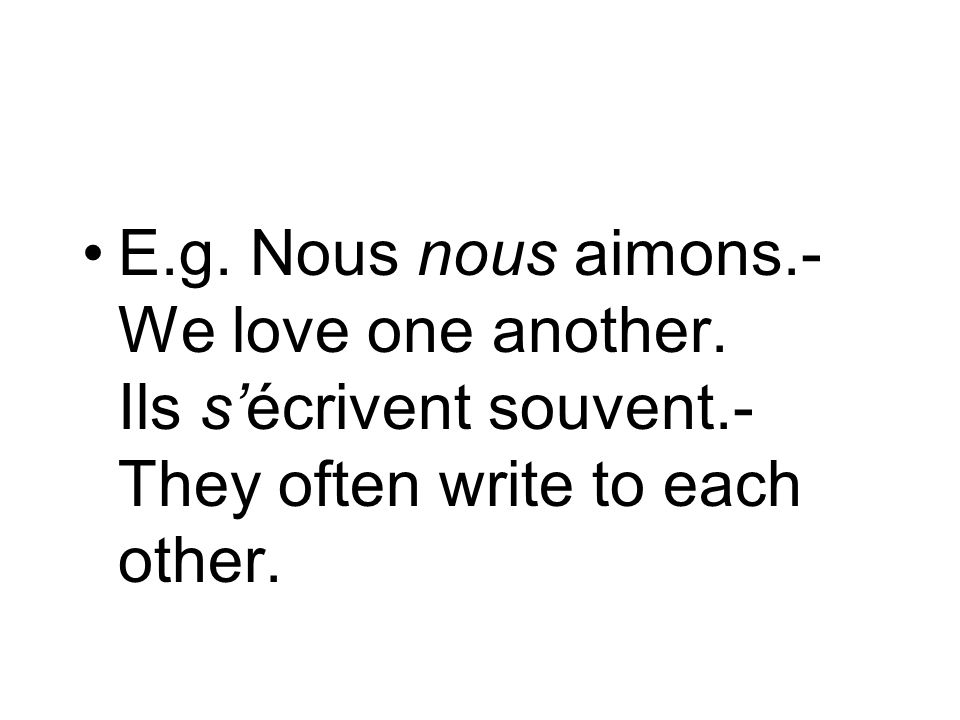 E.g. Nous nous aimons.- We love one another.