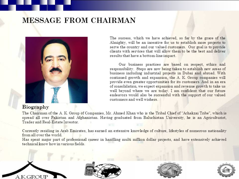3 MESSAGE FROM CHAIRMAN The success, which we have achieved, so far by the grace of the Almighty, will be an incentive for us to establish more projects to serve the country and our valued customers.
