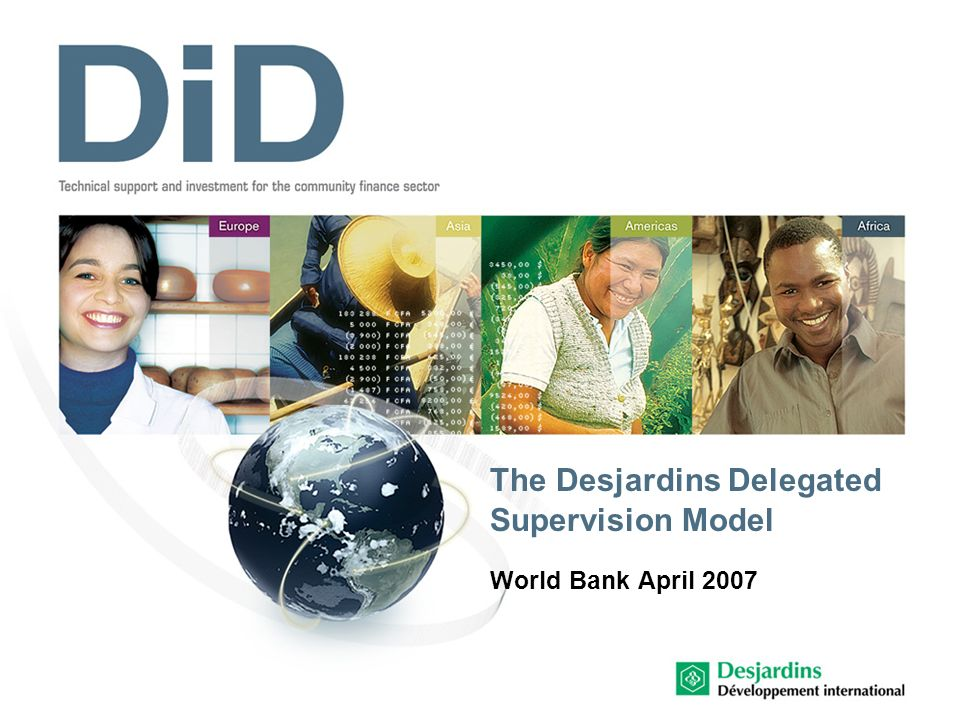 The Desjardins Delegated Supervision Model World Bank April 2007