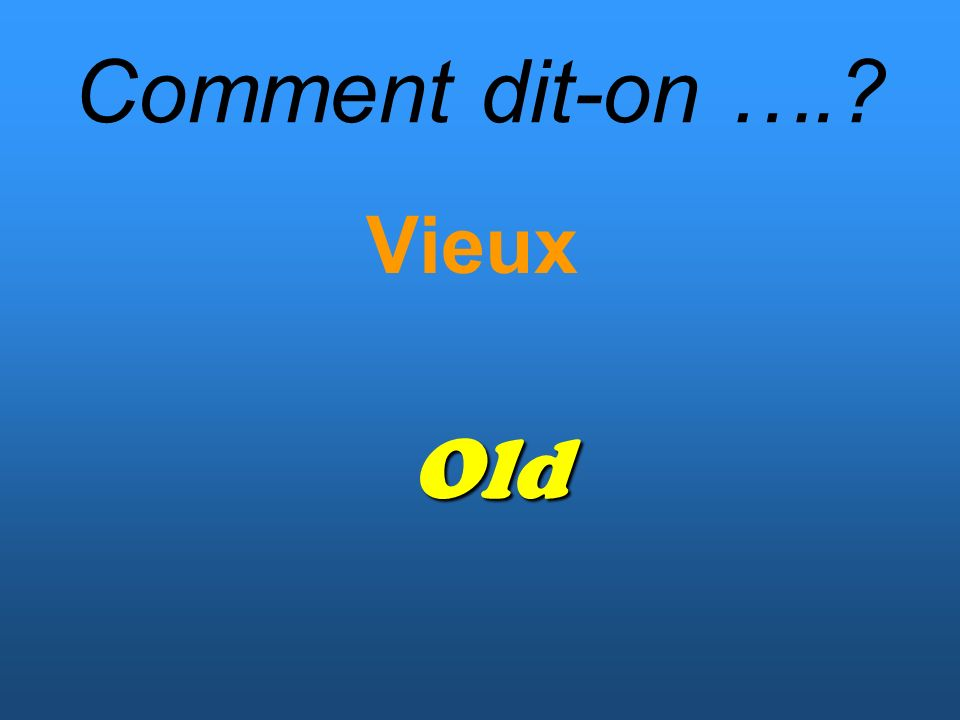 Comment dit-on …. Vieux Old